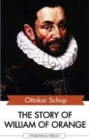 The Story of William of Orange - Ottokar Schup