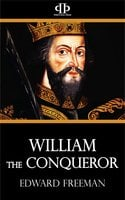 William the Conqueror - Edward Freeman