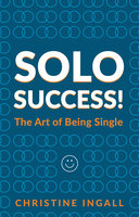 Solo Success: You CAN do things on your own - Christine Ingall