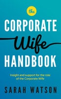 The Corporate Wife Handbook: Insight and support for the role of the Corporate Wife - Sarah Watson