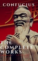 The Complete Confucius: The Analects, The Doctrine Of The Mean, and The Great Learning - Confucius