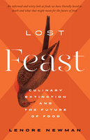 Lost Feast: Culinary Extinction and the Future of Food - Lenore Newman