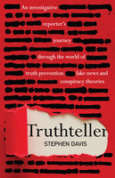 Truthteller: An Investigative Reporter's Journey Through the World of Truth Prevention, Fake News and Conspiracy Theories - Stephen Davis