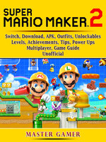 Super Mario Maker 2, Switch, Download, APK, Outfits, Unlockables, Levels, Achievements, Tips, Power Ups, Multiplayer, Game Guide Unofficial - Master Gamer