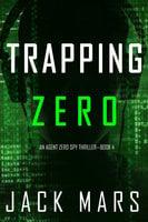 Trapping Zero - Jack Mars