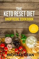The Keto Reset Diet Unofficial Cookbook - Michael Dean