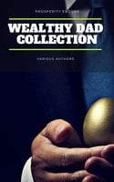 Wealthy Dad Classic Collection: What The Rich Read About Money - James Allen,Napoleon Hill,Wallace D. Wattles,Benjamin Franklin,Russell H. Conwell,Charles F. Haanel,P.T. Barnum,Orison Swett Marden,Samuel Smiles,Henry Thomas Hamblin,William Atkinson,B.F. Austin,Henry H. Brown,William Crosbie Hunter