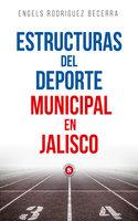 Estructuras del deporte municipal en Jalisco - Engels Rodriguez Becerra