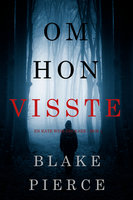 Om hon visste (en Kate Wise deckare—Bok 1) - Blake Pierce