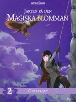 Jakten på den magiska blomman 2: Östberget - Anette Ellegaard