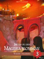 Jakten på den magiska blomman 3: Vägen tillbaka - Anette Ellegaard