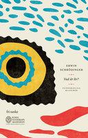 Vad är liv? : Ett fysikaliskt perspektiv på den levande cellen - Erwin Schrödinger