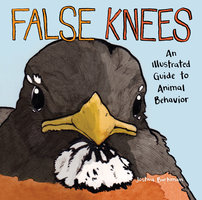 False Knees: An Illustrated Guide to Animal Behavior - Joshua Barkman