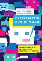 Digitaalisia kohtaamisia - Jaakko Suominen,Petri Saarikoski,Elina Vaahensalo