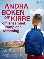 Andra boken om Kirre: om ensamhet, kamp och försoning - Gunilla O. Wahlström