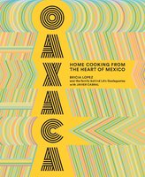 Oaxaca: Home Cooking from the Heart of Mexico - Bricia Lopez, Javier Cabral