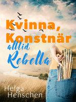 Kvinna, konstnär, alltid Rebella - Helga Henschen