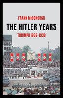 The Hitler Years, Volume 1: Triumph 1933-1939 - Frank McDonough