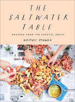 The Saltwater Table: Recipes From the Coastal South - Whitney Otawka