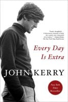 Every Day Is Extra - John Kerry