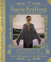 Faerie Knitting: 14 Tales of Love and Magic - Alice Hoffman, Lisa Hoffman