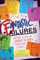 Fantastic Failures: True Stories of People Who Changed the World by Falling Down First - Luke Reynolds