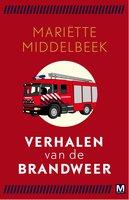 Verhalen van de brandweer - Mariette Middelbeek