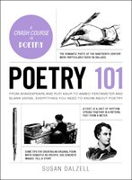 Poetry 101: From Shakespeare and Rupi Kaur to Iambic Pentameter and Blank Verse, Everything You Need to Know about Poetry - Susan Dalzell