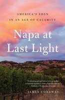 Napa at Last Light: America's Eden in an Age of Calamity - James Conaway