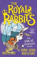 The Royal Rabbits: The Great Diamond Chase - Simon Sebag Montefiore, Santa Montefiore
