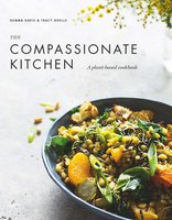The Compassionate Kitchen: A plant-based cookbook - Gemma Davis, Tracy Noelle