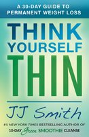 Think Yourself Thin: A 30-Day Guide to Permanent Weight Loss - JJ Smith