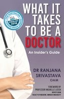 What It Takes to Be a Doctor: An Insider's Guide - Ranjana Srivastava