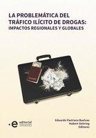 La problemática del tráfico ilícito de drogas: impactos regionales y globales - Eduardo Pastrana Buelvas, Gehring Huber