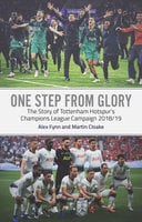 One Step from Glory: The Story of Tottenham Hotspur's Champions League Campaign 2018-19 - Alex Fynn, Martin Cloake