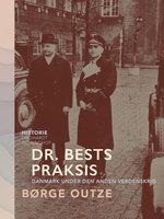 Dr. Bests praksis. Danmark under den anden verdenskrig - Børge Outze