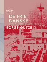 De frie danske. Danmark under den anden verdenskrig - Børge Outze