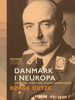 Danmark i Neuropa. Danmark under den anden verdenskrig - Børge Outze