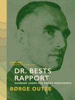 Dr. Bests rapport. Danmark under den anden verdenskrig - Børge Outze