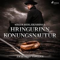 Sögur herlæknisins 1: Hringurinn konungsnautur - Zacharias Topelius