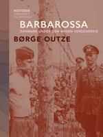 Barbarossa. Danmark under den anden verdenskrig - Børge Outze