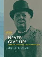 Never Give Up! Danmark under den anden verdenskrig - Børge Outze