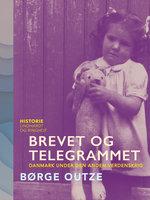 Brevet og telegrammet. Danmark under den anden verdenskrig - Børge Outze