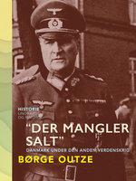 """""""Der mangler salt"""". Danmark under den anden verdenskrig - Børge Outze"""