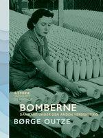 Bomberne. Danmark under den anden verdenskrig - Børge Outze