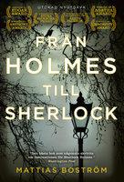 Från Holmes till Sherlock (utökad nyutgåva) - Mattias Boström