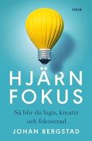 Hjärnfokus - Så blir du lugn, kreativ och fokuserad - Johan Bergstad