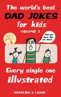 The World's Best Dad Jokes for Kids Volume 3 - Lisa Swerling, Ralph Lazar