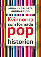 Kvinnorna som formade pophistorien - Anna Charlotta Gunnarson