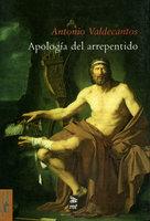 Apología del arrepentido - Antonio Valdecantos